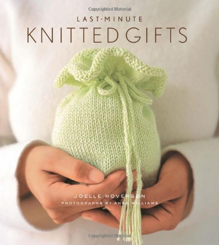 Joelle Hoverson Last Minute Knitted Gifts