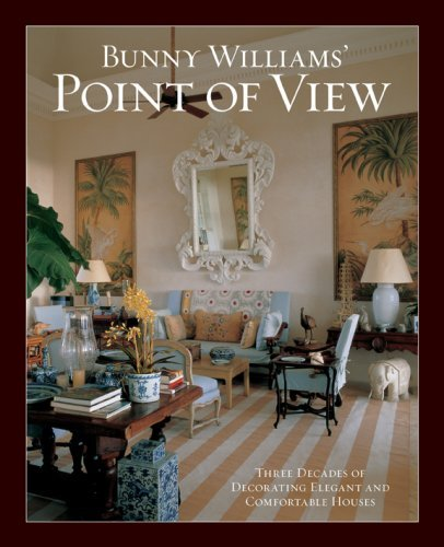 Bunny Williams Bunny Williams' Point Of View Three Decades Of Decorating Elegant And Comfortab