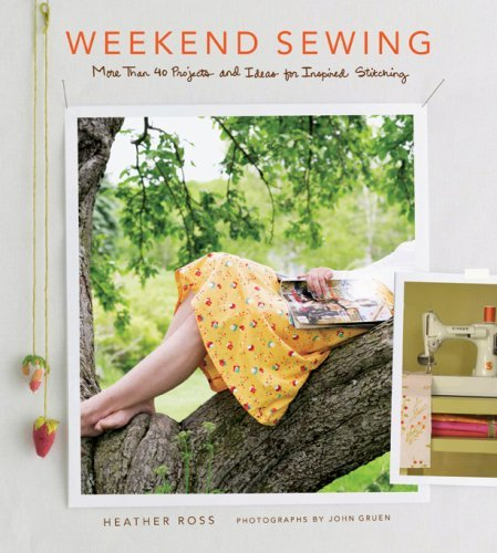 Heather Ross Weekend Sewing More Than 40 Projects And Ideas For Inspired Stit