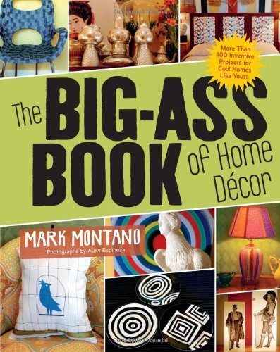 Mark Montano The Big Ass Book Of Home D?cor More Than 100 Inventive Projects For Cool Homes L