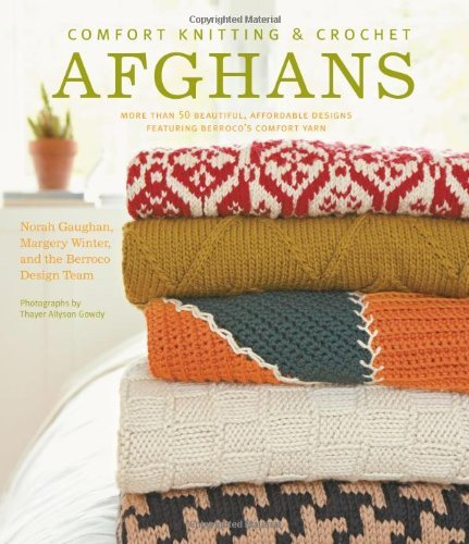 Norah Gaughan Comfort Knitting & Crochet Afghans More Than 50 Beautiful Affordable Desig