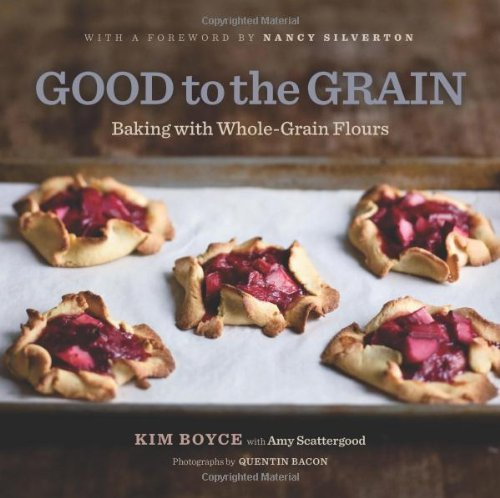Kimberly Boyce Good To The Grain Baking With Whole Grain Flours