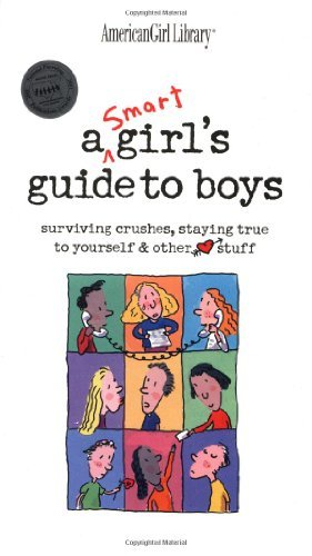 Nancy Holyoke A Smart Girl's Guide To Boys Surviving Crushes Staying True To Yourself & Ot