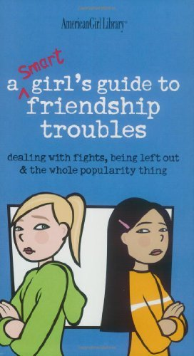 Patti Kelley Criswell A Smart Girl's Guide To Friendship Troubles Dealing With Fights Being Left Out & The Whole P