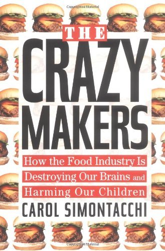 Carol Simontacchi Crazy Makers How The Food Industry Is Destroy