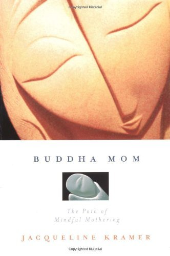 Jacqueline Kramer Buddha Mom A Journey Through Mindful Mothering