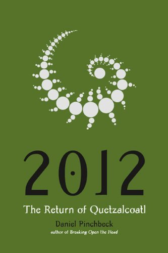 Daniel Pinchbeck 2012 The Return Of Quetzalcoatl
