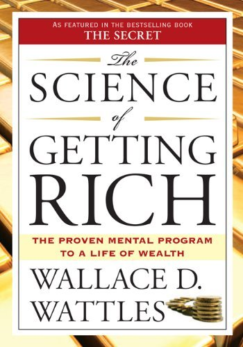 "Wallace D. Wattles Science Of Getting Rich The Includes The Classic Essay ""how To Get What You W"