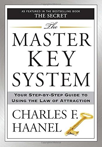 Charles F. Haanel The Master Key System Your Step By Step Guide To Using The Law Of Attra