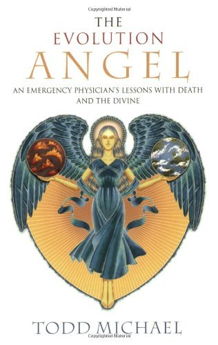 Todd Michael Evolution Angel The An Emergency Physician's Lessons With Death And T