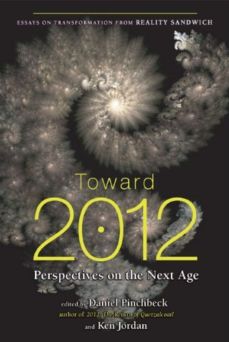 Daniel Pinchbeck Toward 2012 Perspectives On The Next Age