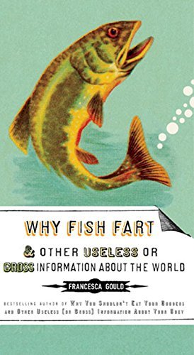 Francesca Gould Why Fish Fart And Other Useless Or Gross Informati