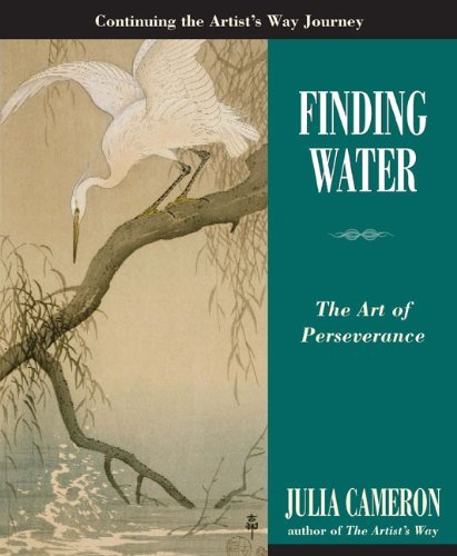 Julia Cameron Finding Water The Art Of Perseverance