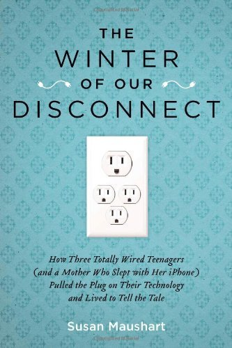 Susan Maushart The Winter Of Our Disconnect How Three Totally Wired Teenagers (and A Mother W