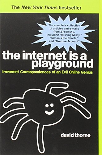 Thorne David Internet Is A Playground The Irreverent Correspondences Of An Evil Online Geni