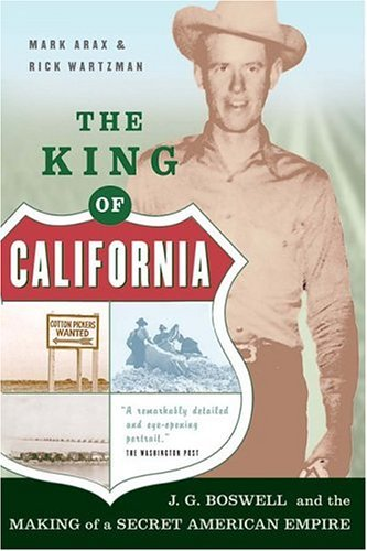 Mark Arax The King Of California J.G. Boswell And The Making Of A Secret American