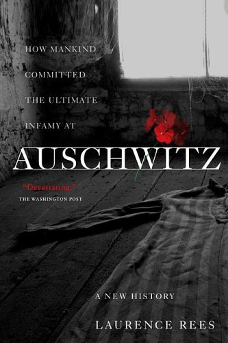 Rees Laurence Auschwitz A New History