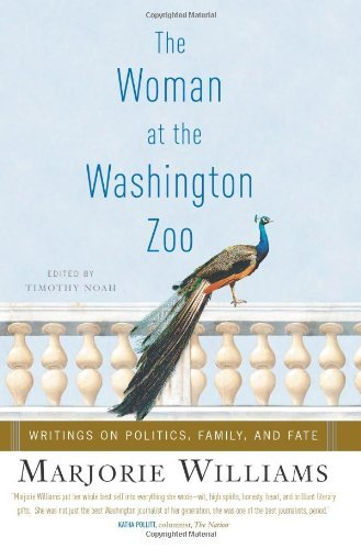 Marjorie Williams Woman At The Washington Zoo Writings On Politics Family & Fate