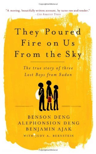 Alephonsion Deng They Poured Fire On Us From The Sky The True Story Of Three Lost Boys From Sudan
