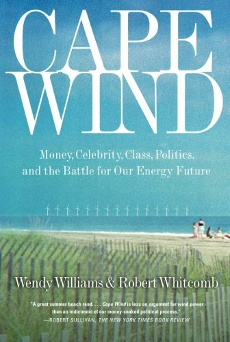 Robert Whitcomb Cape Wind Money Celebrity Class Politics And The Battle