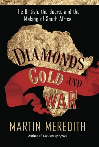 Martin Meredith Diamonds Gold And War The British The Boers And The Making Of South A