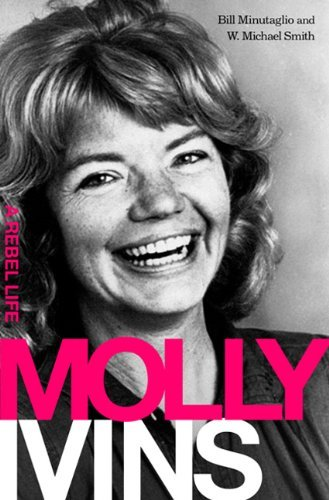 Bill Minutaglio Molly Ivins A Rebel Life