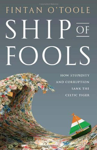 Fintan O'toole Ship Of Fools How Stupidity And Corruption Sank The Celtic Tige