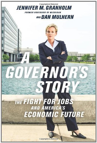 Jennifer Granholm A Governor's Story The Fight For Jobs And America's Economic Future