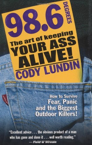 Cody Lundin 98.6 Degrees The Art Of Keeping Your Ass Alive!