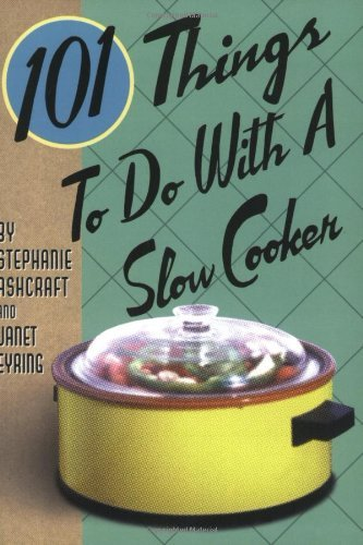 Stephanie Ashcraft 101 Things To Do With A Slow Cooker