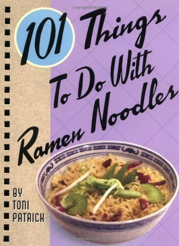 Toni Patrick 101 Things To Do With Ramen Noodles