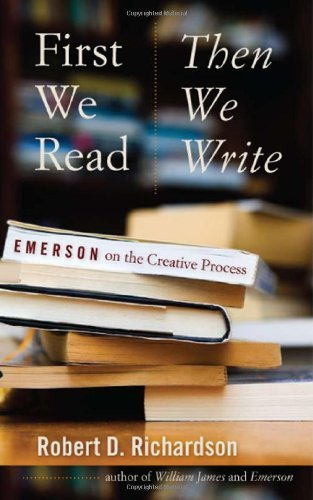 Robert D. Richardson First We Read Then We Write Emerson On The Creative Process