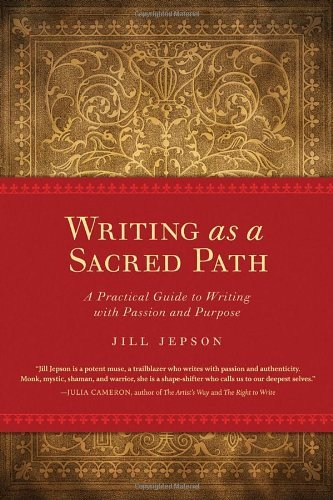 Jill Jepson Writing As A Sacred Path A Practical Guide To Writing With Passion And Pur