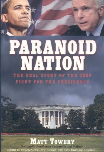 Matt Towery Paranoid Nation The Real Story Of The 2008 Fight For The Presiden