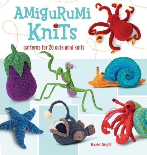 Hansi Singh Amigurumi Knits Patterns For 20 Cute Mini Knits