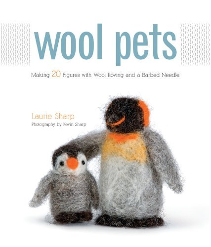 Laurie Sharp Wool Pets Making 20 Figures With Wool Roving And A Barbed N