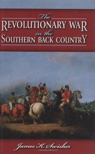 James Swisher The Revolutionary War In The Southern Back Country