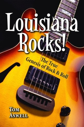 Tom Aswell Louisiana Rocks! The True Genesis Of Rock & Roll
