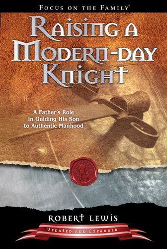 Robert Lewis Raising A Modern Day Knight A Father's Role In Guiding His Son To Authentic M Revised