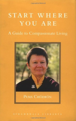 Pema Chodron Start Where You Are A Guide To Compassionate Living