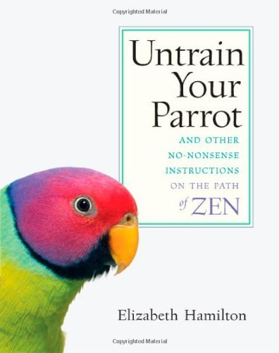 Elizabeth Hamilton Untrain Your Parrot And Other No Nonsense Instructions On The Path Of