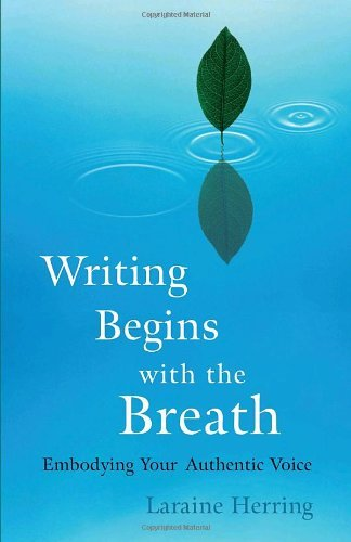 Laraine Herring Writing Begins With The Breath Embodying Your Authentic Voice