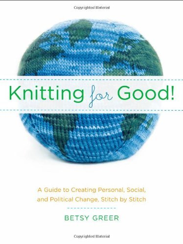 Betsy Greer Knitting For Good! A Guide To Creating Personal Social & Political