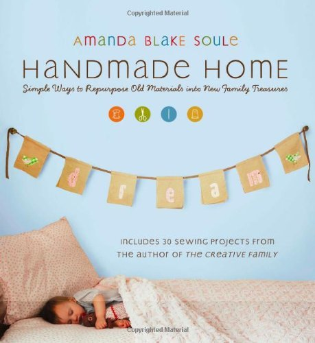 Amanda Blake Soule Handmade Home Simple Ways To Repurpose Old Materials Into New F