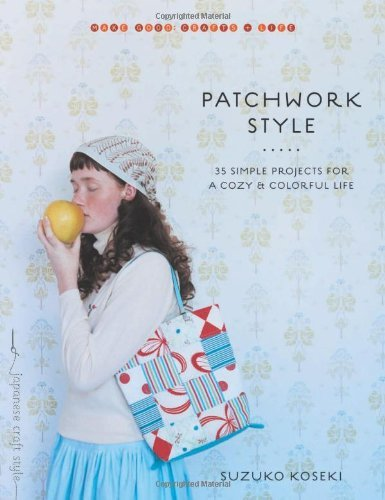 Suzuko Koseki Patchwork Style 35 Simple Projects For A Cozy & Colorful Life