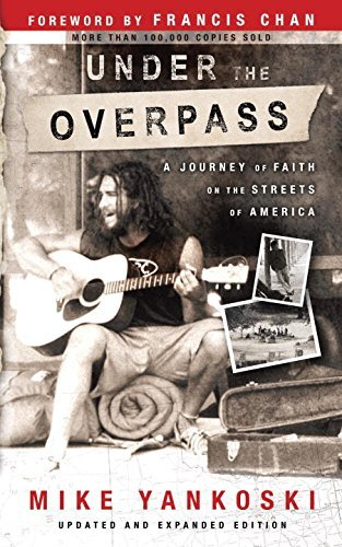 Mike Yankoski Under The Overpass A Journey Of Faith On The Streets Of America