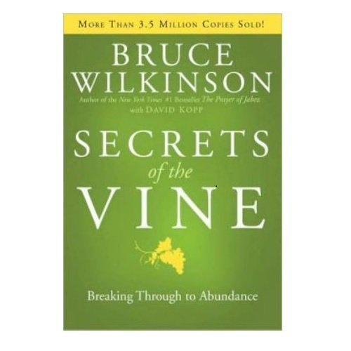 Bruce Wilkinson Secrets Of The Vine Breaking Through To Abundance