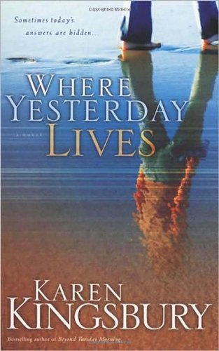 Karen Kingsbury Where Yesterday Lives
