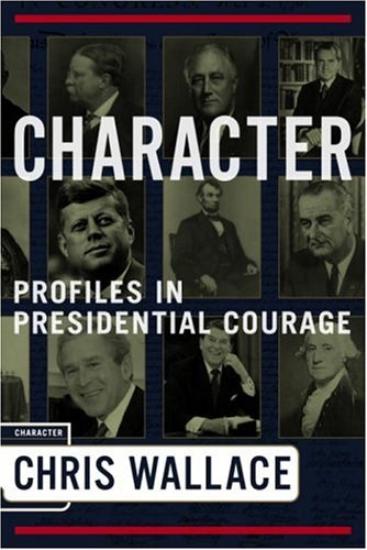 Chris Wallace Character Profiles In Presidential Courage