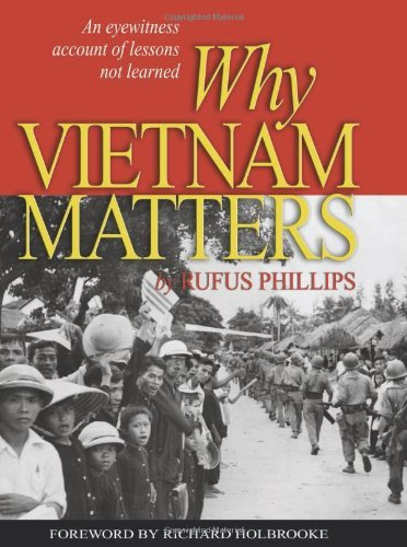 Rufus Phillips Why Vietnam Matters An Eyewitness Account Of Lessons Not Learned